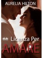Licenza Per Amare-Una Novella Hot Di Aurelia Hilton - Libro 9