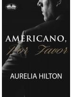 Americano, Por Favor.-Un Caliente Y Empañado Romance De Aurelia Hilton . Novela Corta. Libro 7