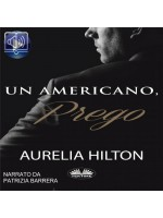 Un Americano, Prego.-Un Romanzo Bollente Ed Intenso Di Aurelia Hilton Vol. 7