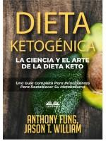 Dieta Ketogénica - La Ciencia Y El Arte De La Dieta Keto-Una Guía Completa Para Principiantes Para Restablecer Su Metabolismo
