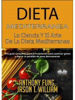 Dieta Mediterránea - La Ciencia Y El Arte De La Dieta Mediterránea-Una Guía Completa Para Principiantes Para Quemar Grasa Y Lograr La Pérdida De Peso Permanente