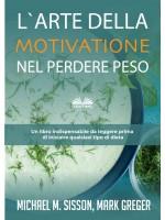 L'Arte Della Motivazione Nel Perdere Peso-Un Libro Indispensabile Da Leggere Prima Di Iniziare Qualsiasi Tipo Di Dieta