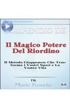 Compendio De 'Il Magico Potere Del Riordino'-Il Metodo Giapponese Che Trasforma I Vostri Spazi E La Vostra Vita Di Marie Kondō