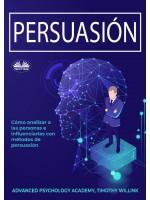 Persuasión-Cómo Analizar A Las Personas E Influenciarlas Con Métodos De Persuasión