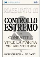Riassunto Di Controllo Estremo-Come Combatte E Vince La Marina Militare Americana Di Jocko Willink & Leif Babin