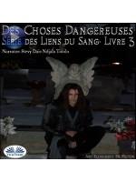 Des Choses Dangereuses (Les Liens Du Sang-Livre 3)