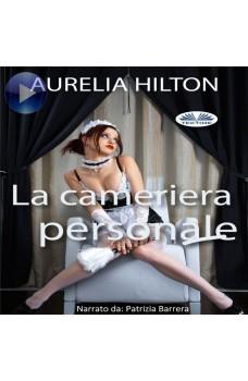 La Cameriera Personale-Un Romanzo Bollente Ed Intenso Di Aurelia Hilton