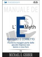 Manuale De L'E-Myth Riveduto E Corretto-Perché La Maggior Parte Delle Piccole Imprese Non Lavora E Cosa Fare, Di Michael E. Gerber