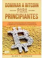 Dominar A Bitcoin Para Principiantes-A Bitcoin, As Tecnologias De Criptomoedas, A Mineração, O Investimento E A Negociação