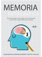 Memoria Fotografica-Ricorda Qualsiasi Cosa Meglio E Più Velocemente Con Tecniche Di Apprendimento Accelerato