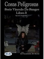 Cosas Peligrosas-Serie Vinculo De Sangre Libro 3