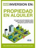 Inversión En Bienes Raíces: Propiedad En Alquiler-Una Guía Para Principiantes Sobre Cómo Construir Múltiples Flujos De Ingresos Pasivos Masivos