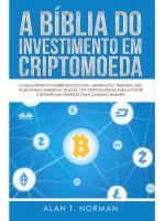 A Bíblia Do Investimento Em Criptomoeda-O Guia Definitivo Sobre Como Investir Em Criptomoedas