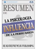 Resumen De Influencia-La Psicología De La Persuasión