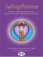 Zwillingsflammen-Ein Weg Der Verwandlung Über Eine Neue Dimension Der Liebe