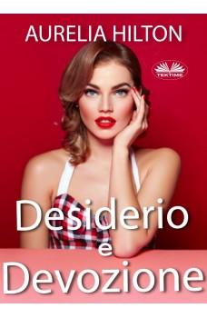 Desiderio E Devozione-Un Bollente Romanzo D'Amore Erotico Breve Di Aurelia Hilton