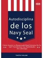 Autodisciplina De Los Navy Seal-Cómo Asumir La Responsabilidad Extrema De Su Vida Y Transformar Sus Habilidades De Liderazgo