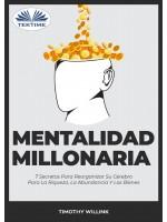 Mentalidad Millonaria-7 Secretos Para Reorganizar Su Cerebro Para La Riqueza, La Abundancia Y Los Bienes