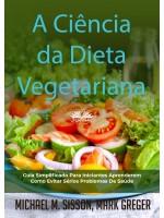 A Ciência Da Dieta Vegetariana-Guia Simplificado Para Iniciantes Aprenderem Como Evitar Sérios Problemas De Saúde