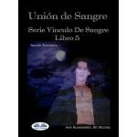 Unión De Sangre-Serie Vinculo De Sangre, Libro 5