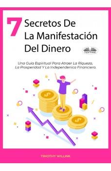 7 Secretos De La Manifestación Del Dinero-Una Guía Espiritual Para Atraer La Riqueza, La Prosperidad Y La Independenica Financiera.