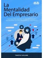 La Mentalidad Del Empresario-7 Secretos Para Aplastar Tu Vieja Mentalidad Y Reinventarte Con Una Mentalidad En Crecimiento