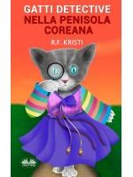 Gatti Detective Nella Penisola Coreana-Diario Di Un Gatto Curioso