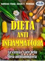 Dieta Antinfiammatoria - La Scienza E L'arte Della Dieta Antinfiammatoria-Una Guida Completa Per Principianti Per Curare Il Sistema Immunitario