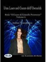 Una Luce Nel Cuore Dell'Oscurità-Il Cuore Di Cristallo Protettore - Volume 4