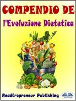 Compendio De L'Evoluzione Dietetica-Disattiva I Geni Che Stanno Uccidendo Te E La Tua Vita