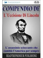 Compendio De L'Uccisione Di Lincoln-L'Assassinio Scioccante Che Cambiò L'America Per Sempre