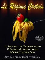 Le Régime Cretois - L'Art Et La Science Du Régime Alimentaire Méditerranéen-Un Guide Pour Débutant Complet Pour Bruler Les Graisses Et Reussir Votre Perte De Poids Permanente