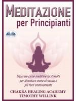 Meditazione Per Principianti-Imparate Come Meditare Facilmente Per Diventare Meno Stressati E Più Forti Emotivamente