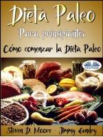 Dieta Paleo Para Principiantes: Cómo Comenzar La Dieta Paleo-Desbloquee Su Quemador De Grasa Interno