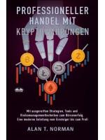 Professioneller Handel Mit  Kryptowährungen-Mit Ausgereiften Strategien, Tools Und Risikomanagementtechniken Zum Börsenerfolg