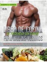 Libro De Cocina De Potencia Sin Carne Para Atletas Veganos-100 Recetas De Alta Proteína Para Ser Musculoso Y Basadas En Planes De Plantas De Comida Dietética
