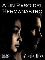 A Un Paso Del Hermanastro-Un Caliente Y Vaporoso Romance De Aurelia Hilton