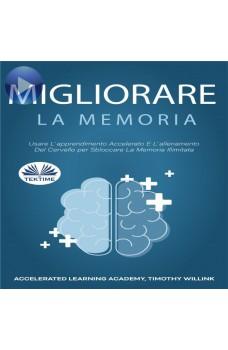 Migliorare La Memoria-Usare L'Apprendimento Accelerato E L'Allenamento Del Cervello Per Sbloccare La Memoria Illimitata