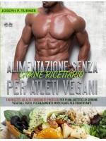 Alimentazione Senza Carne Ricettario Per Atleti Vegani-100 Ricette Per Principianti Al Alto Contenuto Proteico Per Piani Dietetici Di Origine Vegetale