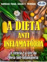 A Dieta Anti-Inflamatória - A Ciência E A Arte Da Dieta Anti-Inflamatória-Um Guia Completo Para Iniciantes Para Curar O Sistema Imunológico