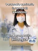 Personale Sanitario In Tempi Di Pandemia.  Una Prospettiva Psicologica.