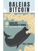 Baleias Bitcoin-Caras Que Enganaram O Mundo (Segredos E Mentiras No Mundo Das Criptomoedas)