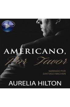 Americano, Por Favor-Un Caliente Y Empañado Romance De Aurelia Hilton. Novela Corta.