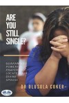 Are You Still Single?-Guaranteed Powerful Prayers To Locate Your Divine Spouse