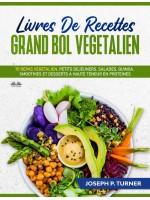 Livres De Recettes Grand Bol Vegetalien-70 Repas Végétalien, Petits Déjeuners, Salades, Quinoa, Smoothies Et Desserts