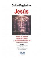 Jesús, Nacido En El Año 6 «antes De Cristo» Y Crucificado En El Año 30 (Una Aproximación Histórica)-Ensayo