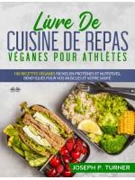 Livre De Cuisine De Repas Véganes Pour Athlètes-100 Recettes Véganes Riches En Protéines Et Nutritives, Bénéfiques Pour Vos Muscles Et Votre Santé