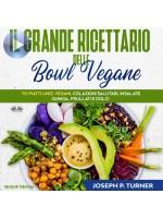 Il Grande Ricettario Delle Bowl Vegane-70 Piatti Unici Vegani, Colazioni Salutari, Insalate, Quinoa, Frullati E Dolci