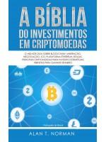 A Bíblia Do Investimentos Em Criptomoedas-O Melhor Guia Sobre Blockchain, Mineração, Negociação, Ico, Plataforma Ethereum, Bolsas