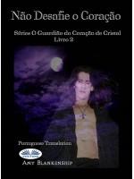 Não Desafie O Coração-O Livro Do Guardião Do Coração De Cristal 2